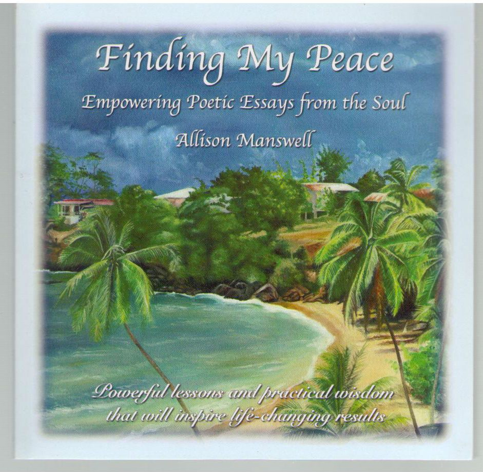 Finding My Peace (Empowering Poetic Essays From the Soul), Allison Manswell